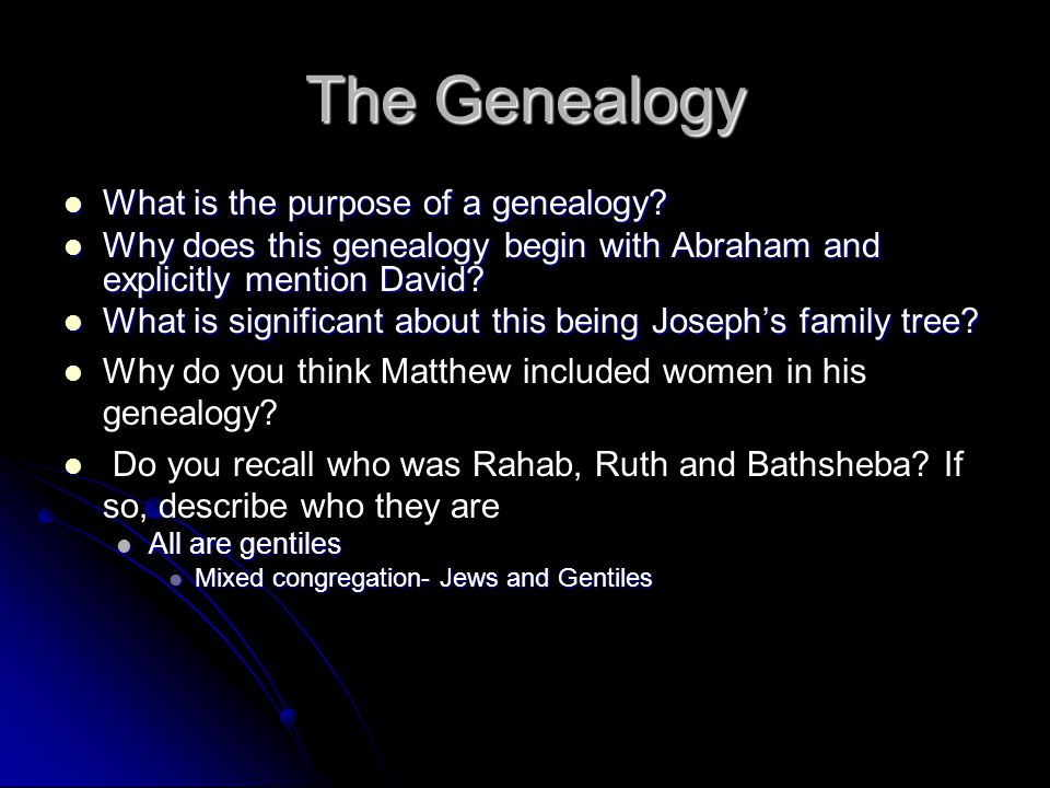 The Genealogy What is the purpose of a genealogy? What is the purpose of a genealogy? Why does this genealogy begin with Abraham and explicitly mentio