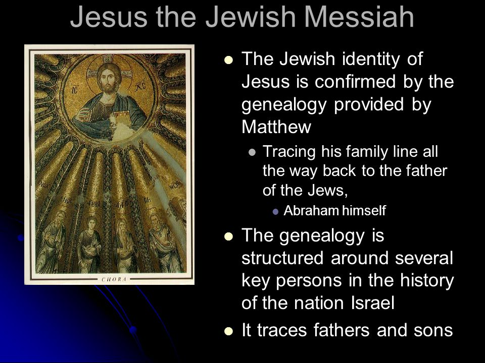Jesus the Jewish Messiah The Jewish identity of Jesus is confirmed by the genealogy provided by Matthew Tracing his family line all the way back to th