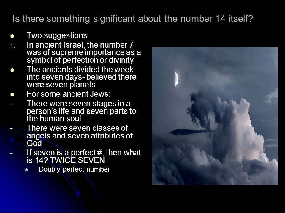 Is there something significant about the number 14 itself? Two suggestions 1. 1. In ancient Israel, the number 7 was of supreme importance as a symbol