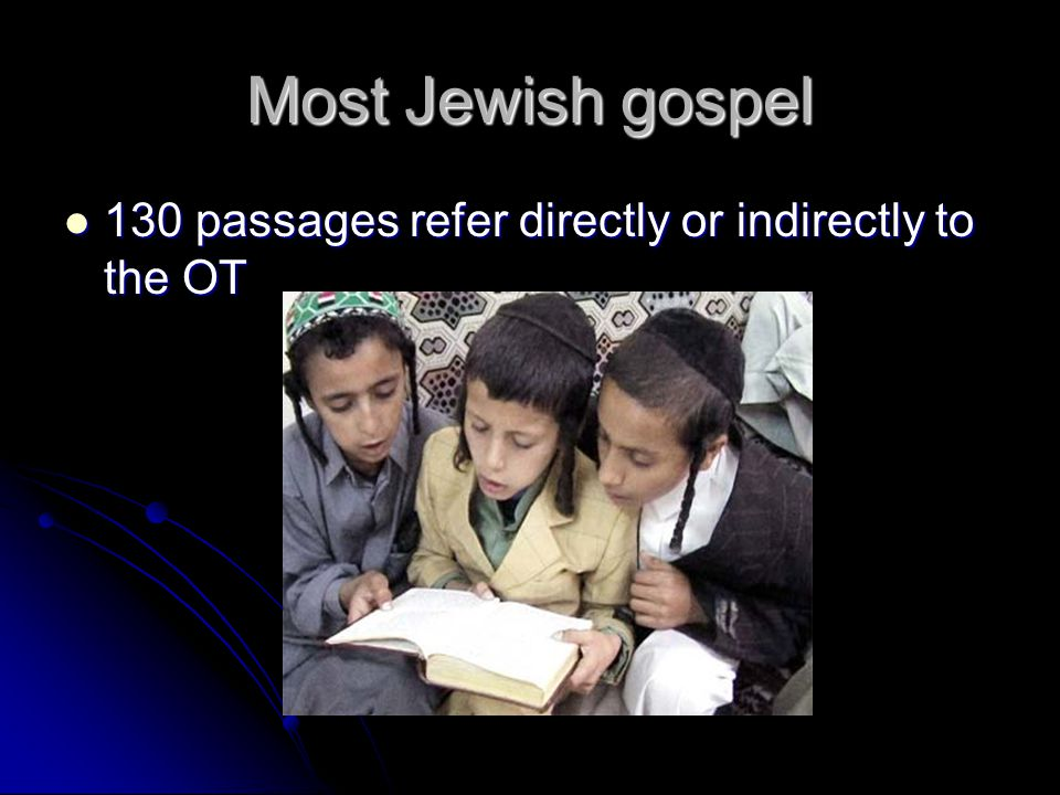 Most Jewish gospel 130 passages refer directly or indirectly to the OT 130 passages refer directly or indirectly to the OT