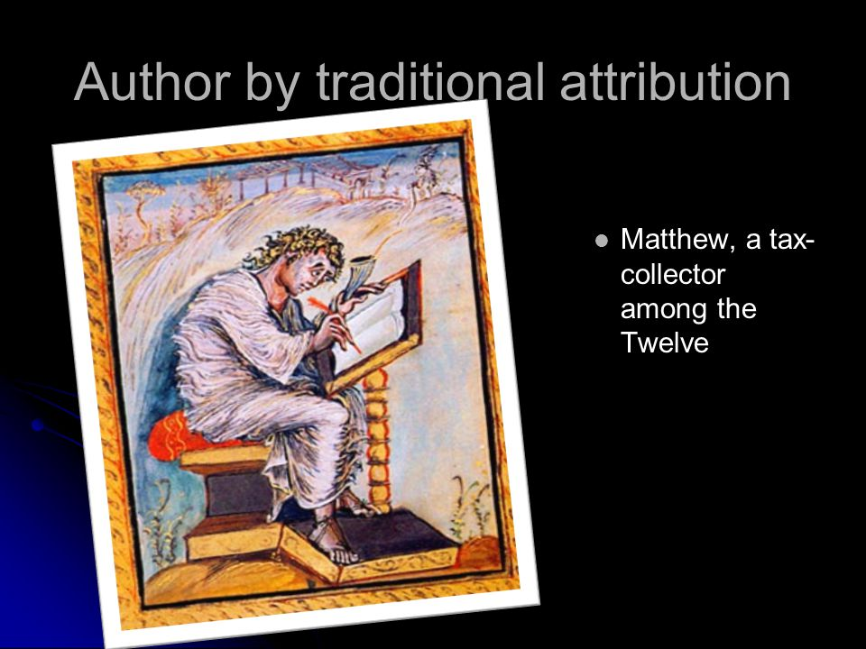 Author by traditional attribution Matthew, a tax- collector among the Twelve