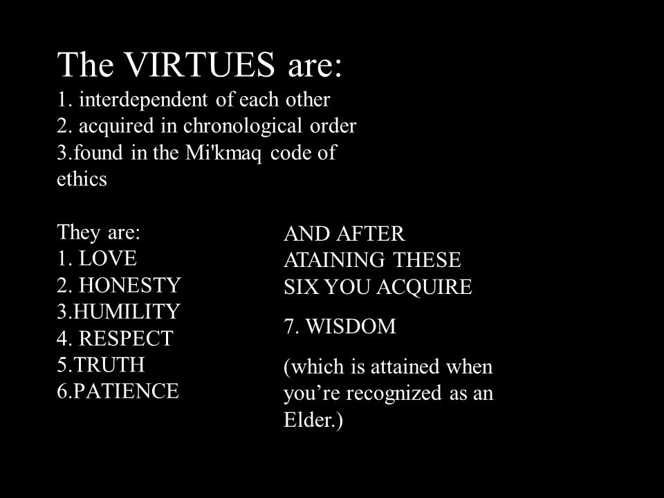 The VIRTUES are: 1. interdependent of each other 2.