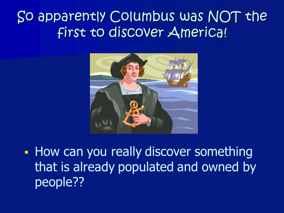 So apparently Columbus was NOT the first to discover America.