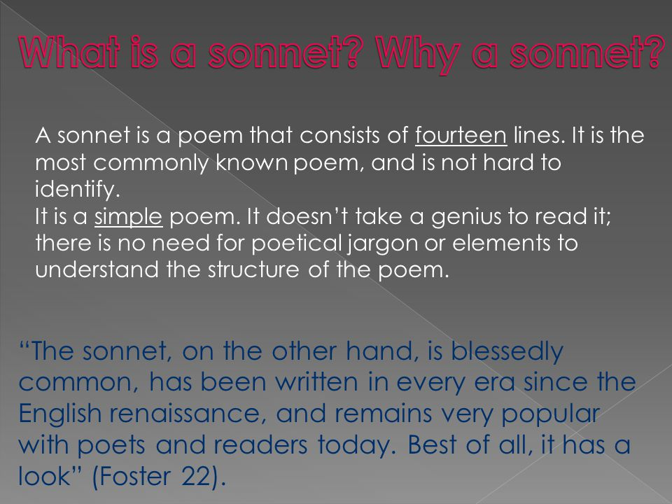 The sonnet, on the other hand, is blessedly common, has been written in every era since the English renaissance, and remains very popular with poets and readers today.