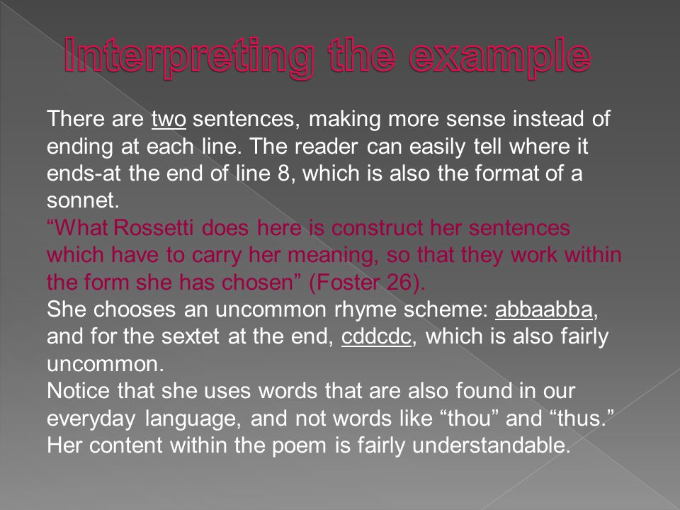 As said previously, Rossetti constructs her sentence to carry her meaning and to work within the form.