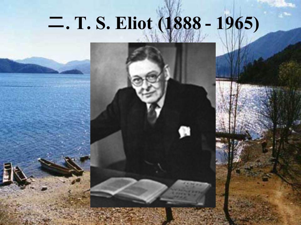 二. T. S. Eliot (1888 - 1965)