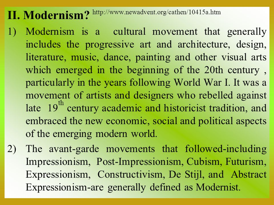II. Modernism? http://www.newadvent.org/cathen/10415a.htm 1)Modernism is a cultural movement that generally includes the progressive art and architect