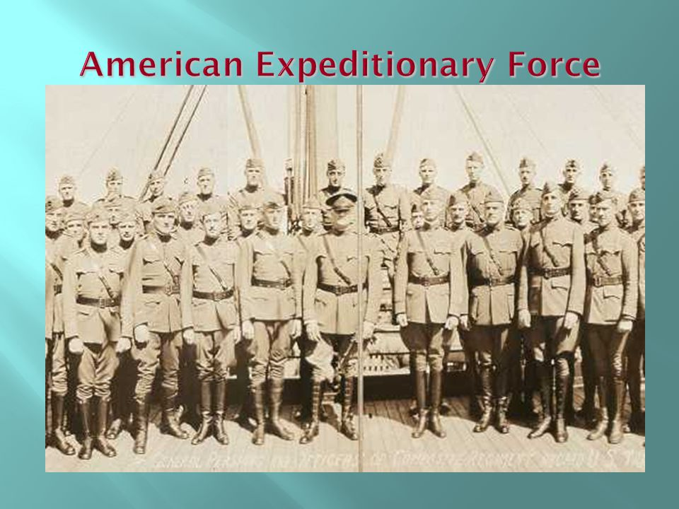  General John J. Pershing arrived in France in June, 1917, with 14,500 troops; veteran of the Spanish- American War  He recommends an army of 1 mill
