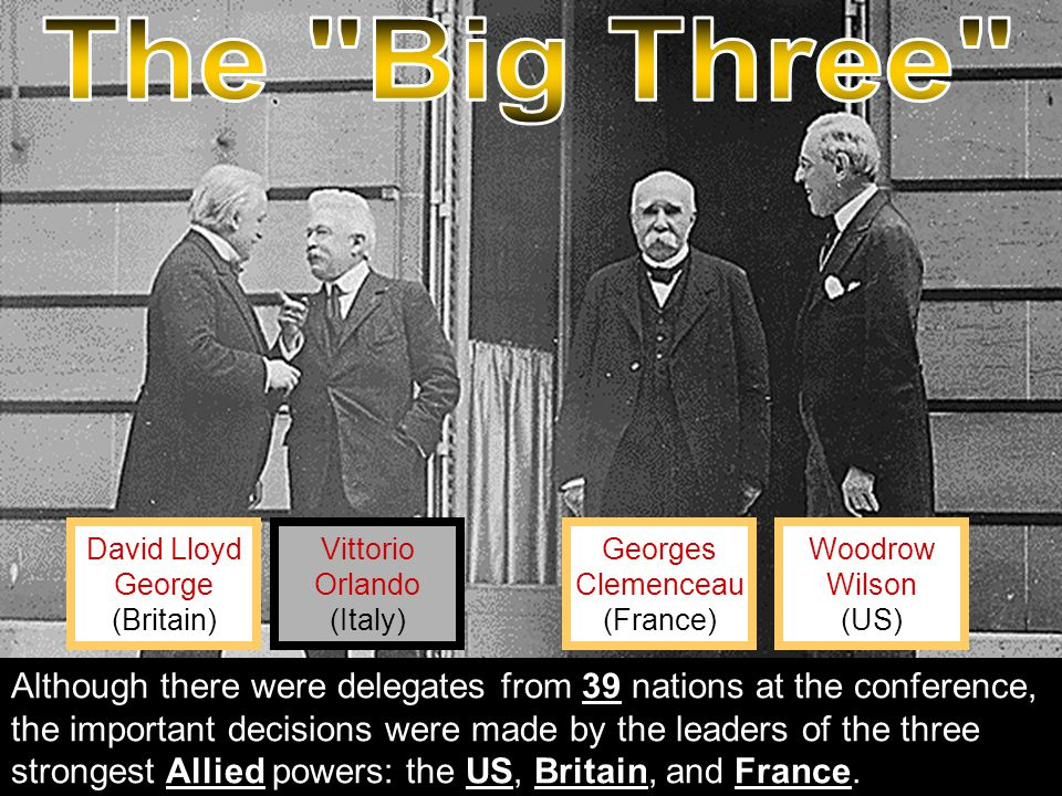 Georges Clemenceau (France) Vittorio Orlando (Italy) David Lloyd George (Britain) Woodrow Wilson (US) Although there were delegates from 39 nations at