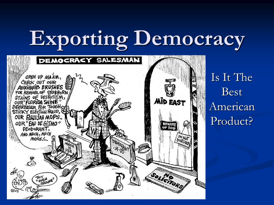Exporting Democracy Is It The Best American Product