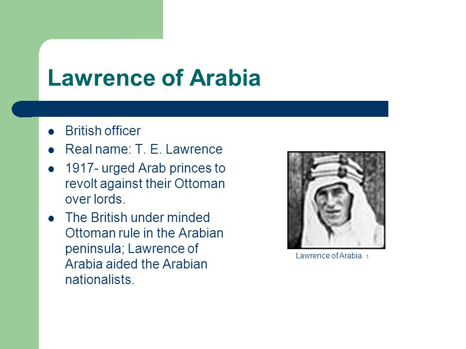 Lawrence of Arabia British officer Real name: T. E.