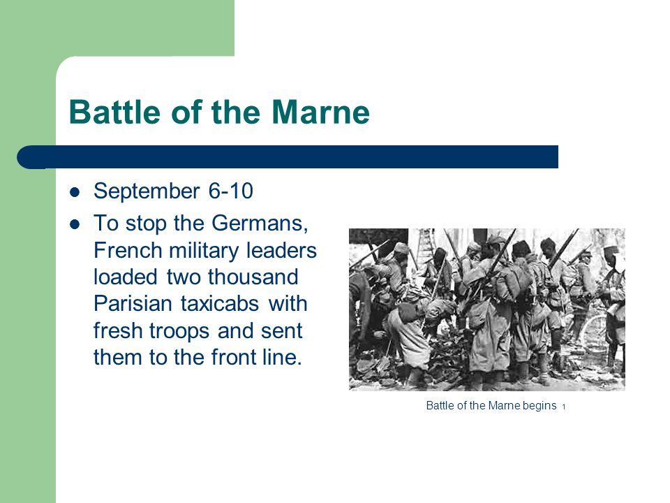 Battle of the Marne September 6-10 To stop the Germans, French military leaders loaded two thousand Parisian taxicabs with fresh troops and sent them to the front line.