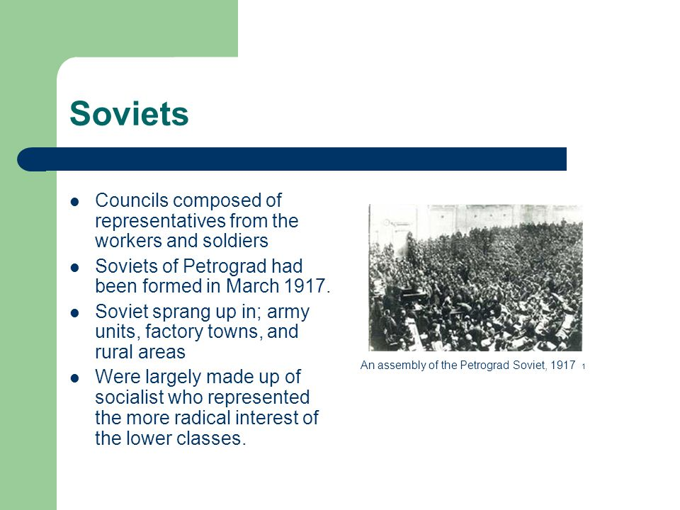 Soviets Councils composed of representatives from the workers and soldiers Soviets of Petrograd had been formed in March 1917.