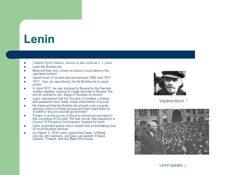 Lenin Vladimir Ilyich Ulianov, known to the world as V. I. Lenin Lead the Bolsheviks Believed that only violent revolution could destroy the capitalis