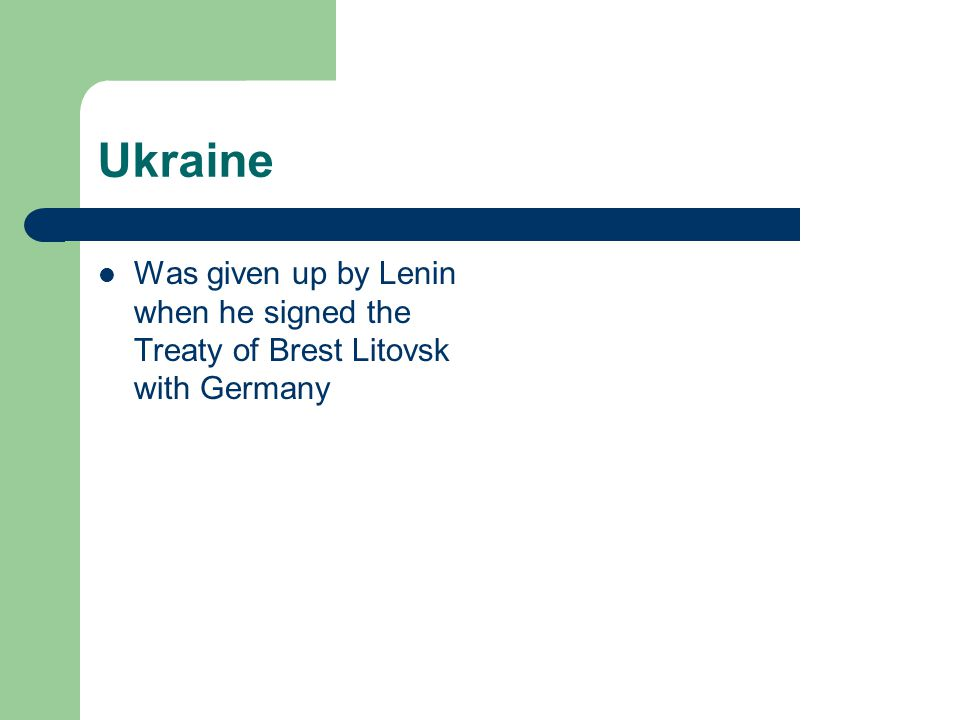 Ukraine Was given up by Lenin when he signed the Treaty of Brest Litovsk with Germany
