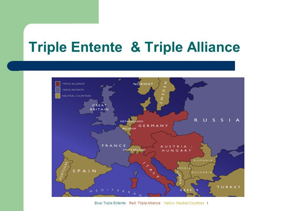 Triple Entente & Triple Alliance Blue: Triple Entente Red: Triple Alliance Yellow: Neutral Countries 1