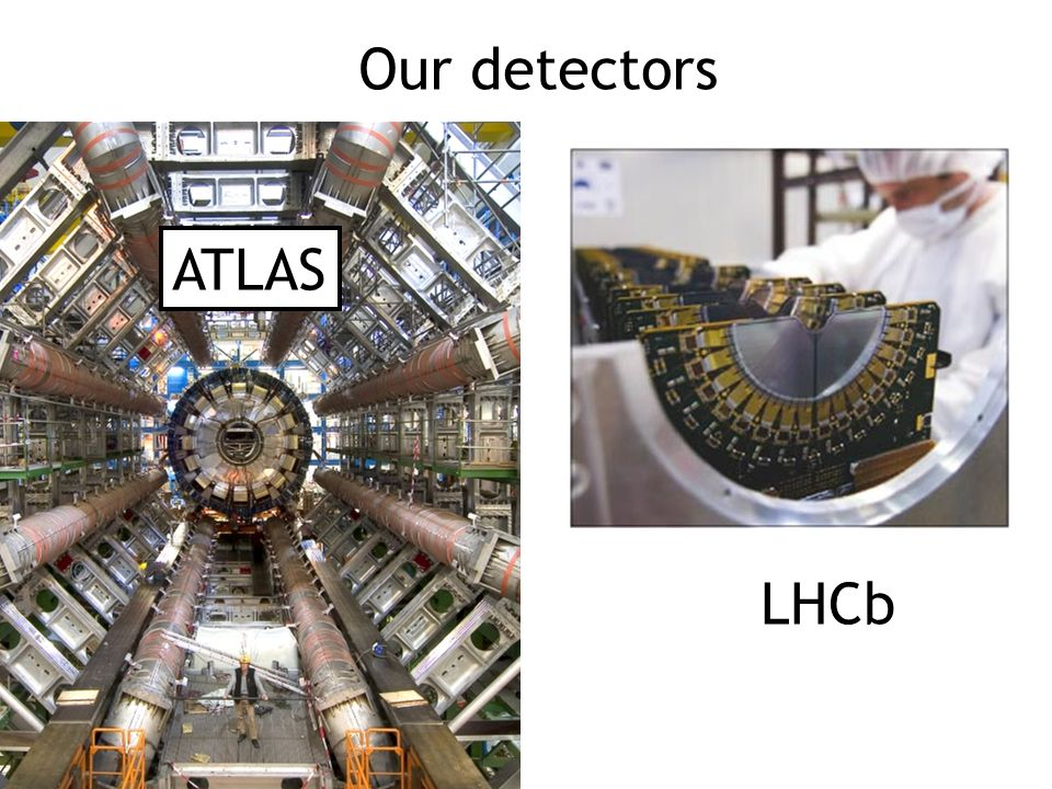 Our detectors LHCb ATLAS
