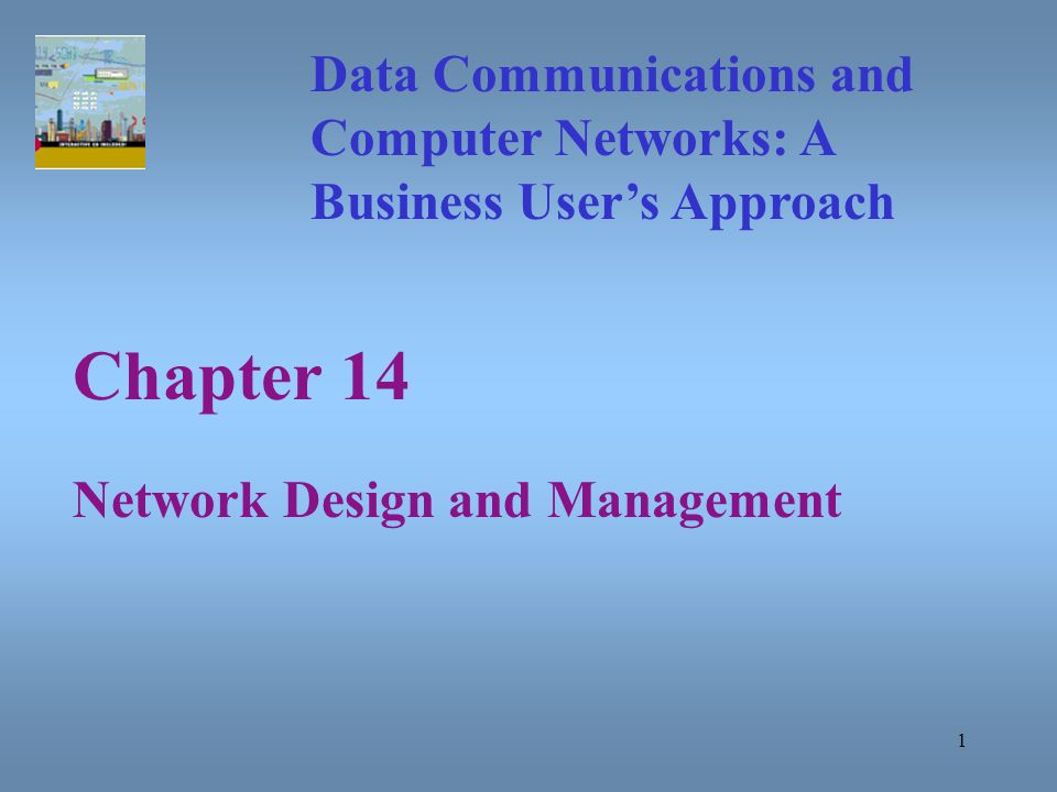 2 Data Communications and Computer Networks Chapter 14 Introduction Properly designing a computer network is a difficult task.