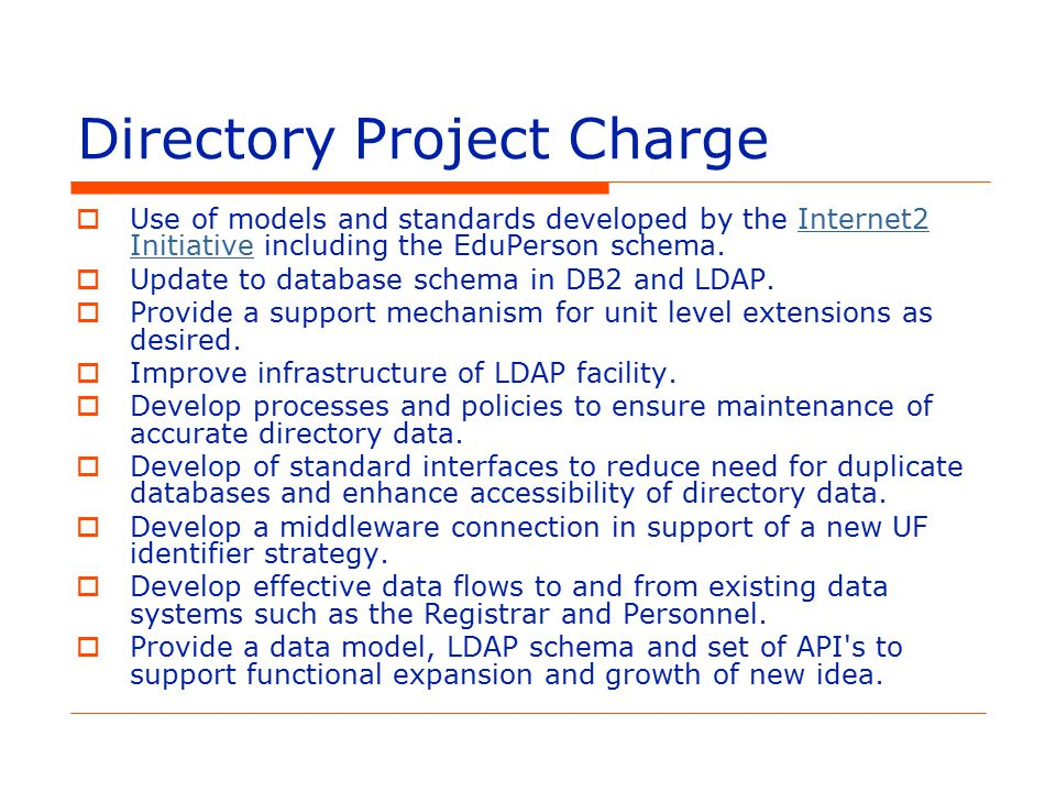 Directory Project Charge  Use of models and standards developed by the Internet2 Initiative including the EduPerson schema.Internet2 Initiative  Update to database schema in DB2 and LDAP.