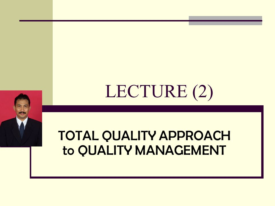 LECTURE (2) TOTAL QUALITY APPROACH to QUALITY MANAGEMENT
