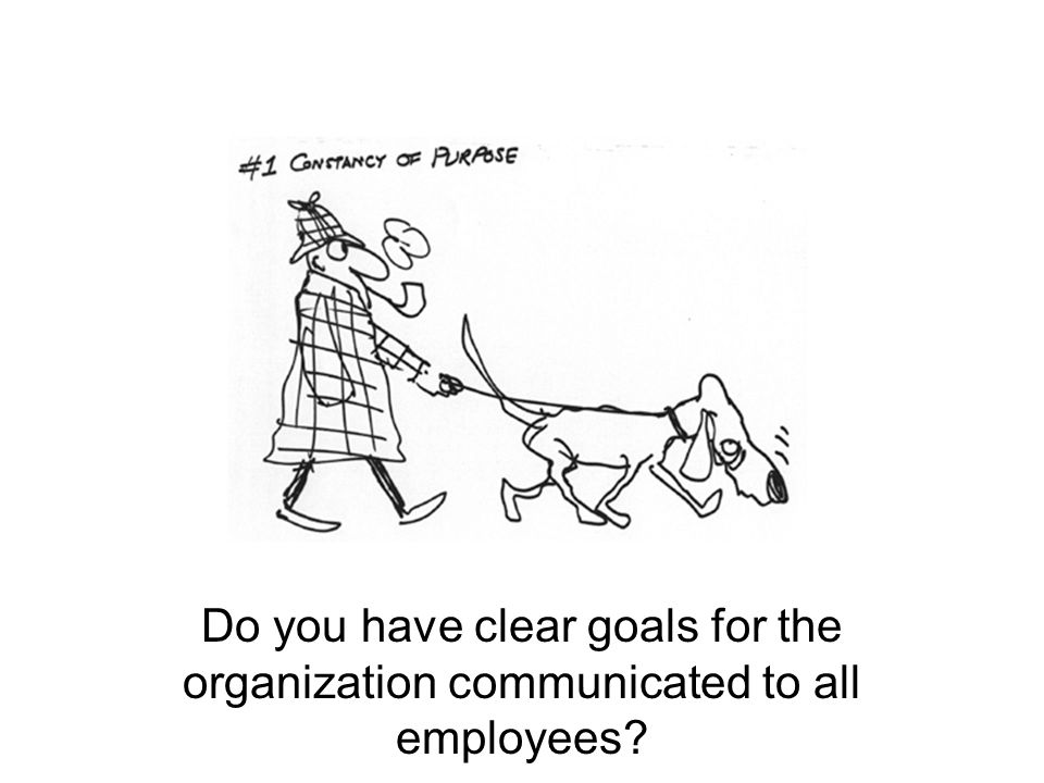 Do you have clear goals for the organization communicated to all employees?