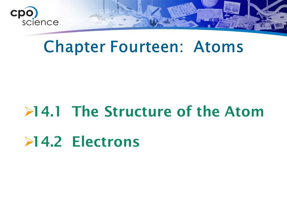 Chapter 14.1 Learning Goals  Identify and describe particles which comprise atoms.