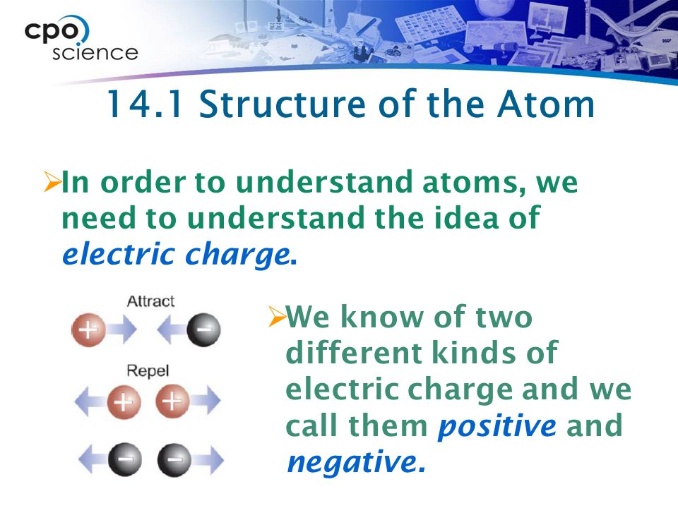 14.1 Electric charge in matter  We say an object is electrically neutral when its total electric charge is zero.