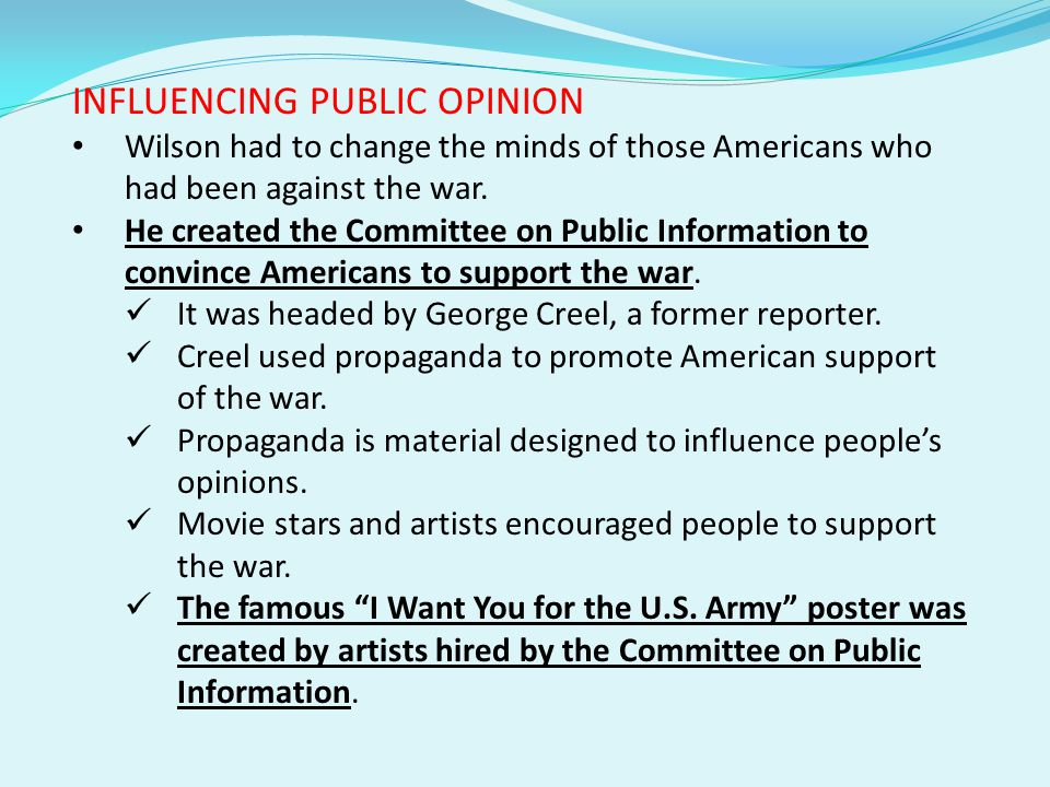 INFLUENCING PUBLIC OPINION Wilson had to change the minds of those Americans who had been against the war.