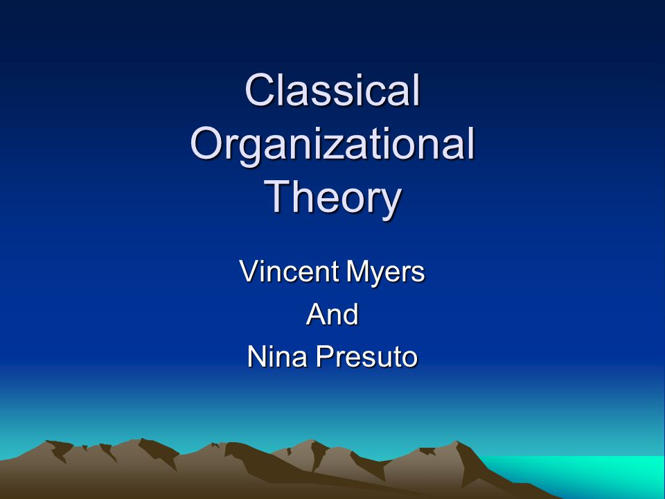 Main idea of classical organizational theory There is one best way to perform a task