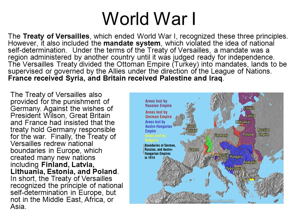 World War I The Treaty of Versailles, which ended World War I, recognized these three principles. However, it also included the mandate system, which