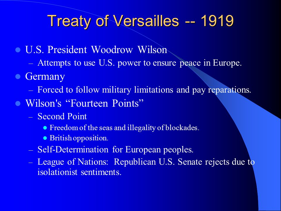 Treaty of Versailles -- 1919 U.S. President Woodrow Wilson – Attempts to use U.S.
