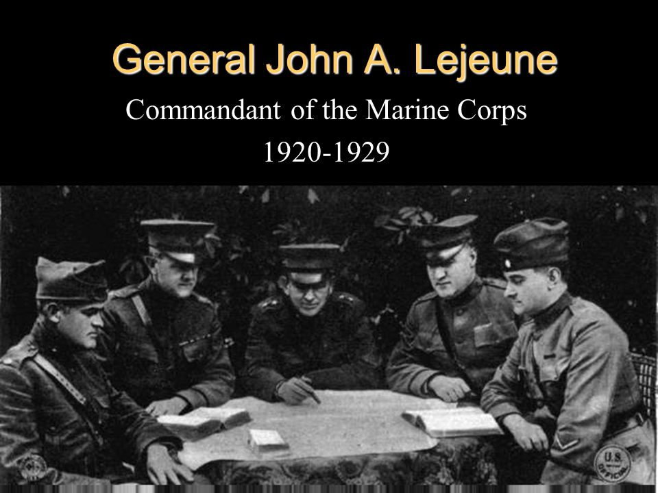 General John A. Lejeune Commandant of the Marine Corps 1920-1929