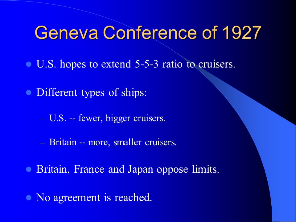 Geneva Conference of 1927 U.S. hopes to extend 5-5-3 ratio to cruisers.