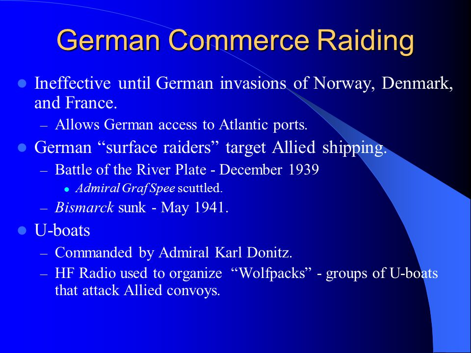 German Commerce Raiding Ineffective until German invasions of Norway, Denmark, and France.