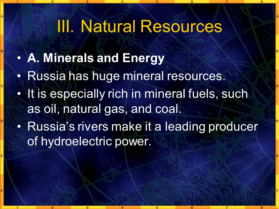 III.Natural Resources A. Minerals and Energy Russia has huge mineral resources.