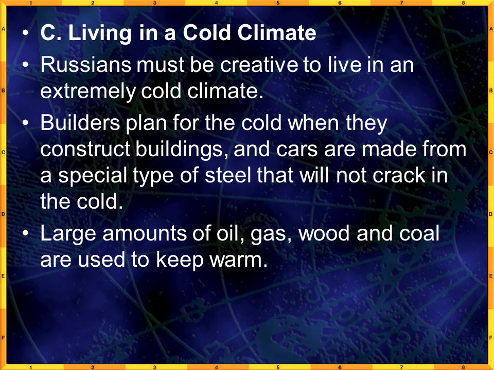 C. Living in a Cold Climate Russians must be creative to live in an extremely cold climate. Builders plan for the cold when they construct buildings,