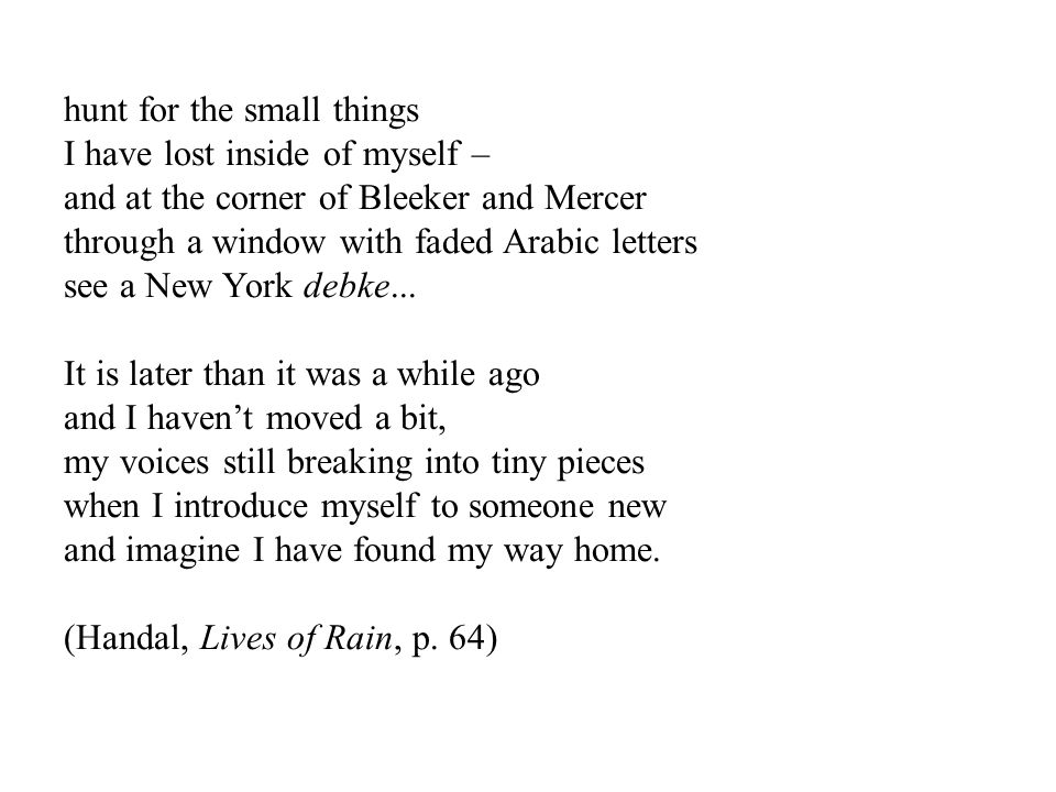 hunt for the small things I have lost inside of myself – and at the corner of Bleeker and Mercer through a window with faded Arabic letters see a New York debke...