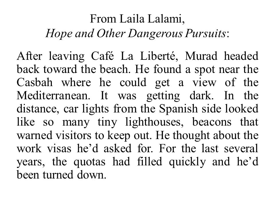 From Laila Lalami, Hope and Other Dangerous Pursuits: After leaving Café La Liberté, Murad headed back toward the beach.