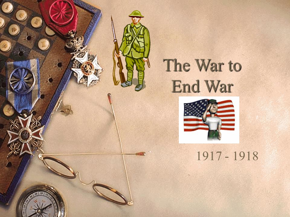 The War to End War 1917 - 1918