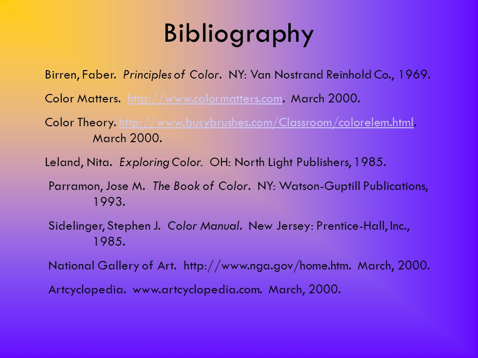 Bibliography Birren, Faber. Principles of Color. NY: Van Nostrand Reinhold Co., 1969. Color Matters. http://www.colormatters.com. March 2000.http://ww