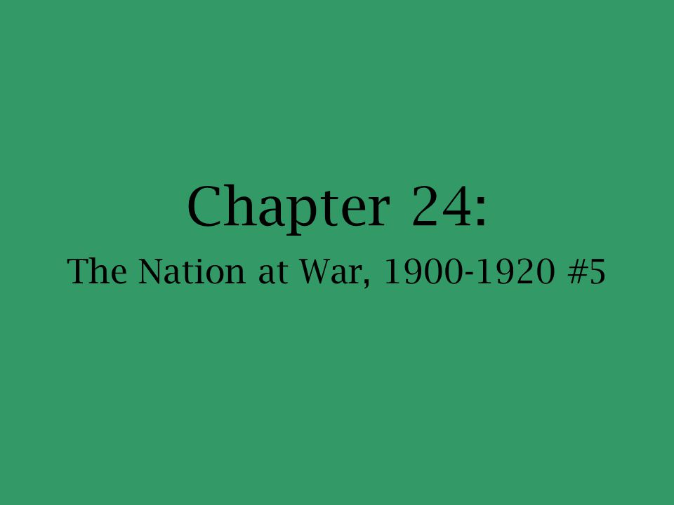 Chapter 24: The Nation at War, 1900-1920 #5