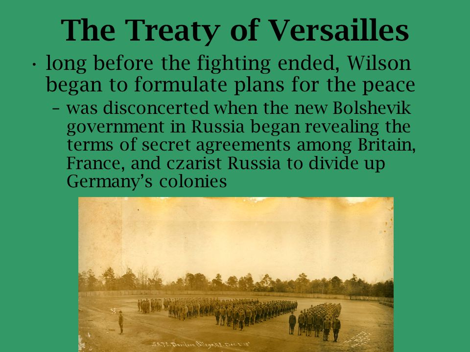 The Treaty of Versailles long before the fighting ended, Wilson began to formulate plans for the peace –was disconcerted when the new Bolshevik govern