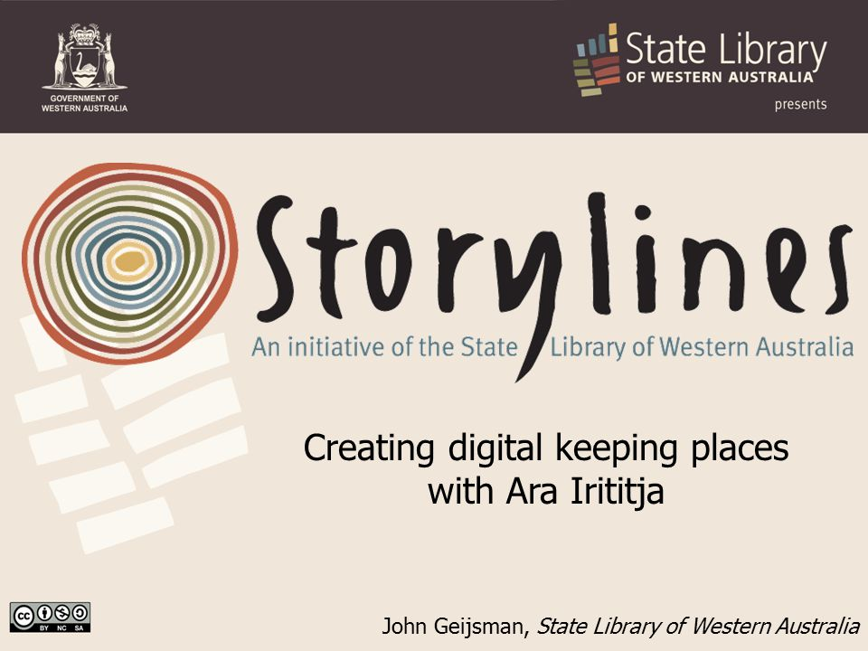 John Geijsman, State Library of Western Australia Creating digital keeping places with Ara Irititja