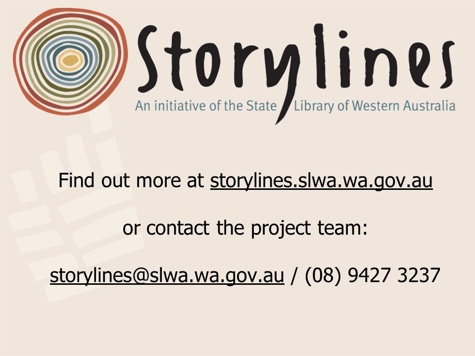 Find out more at storylines.slwa.wa.gov.au or contact the project team: storylines@slwa.wa.gov.au / (08) 9427 3237