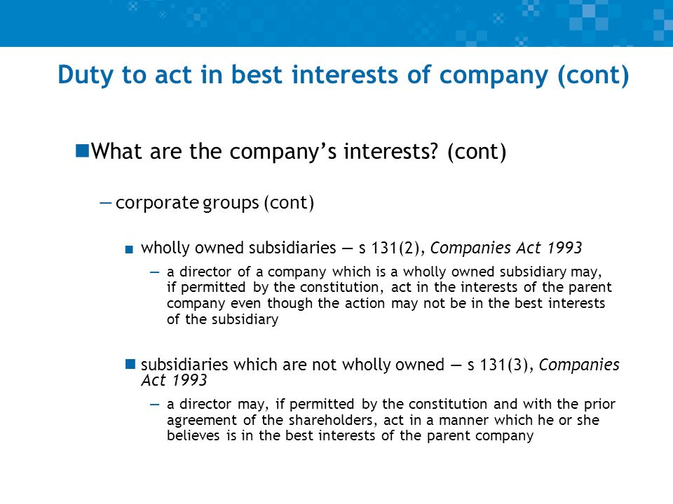 Duty to act in best interests of company (cont) What are the best interest of the company.
