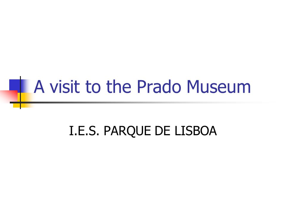A visit to the Prado Museum I.E.S. PARQUE DE LISBOA
