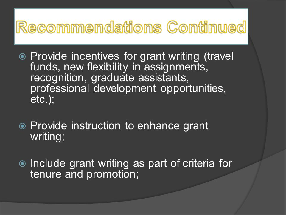  Provide incentives for grant writing (travel funds, new flexibility in assignments, recognition, graduate assistants, professional development oppor