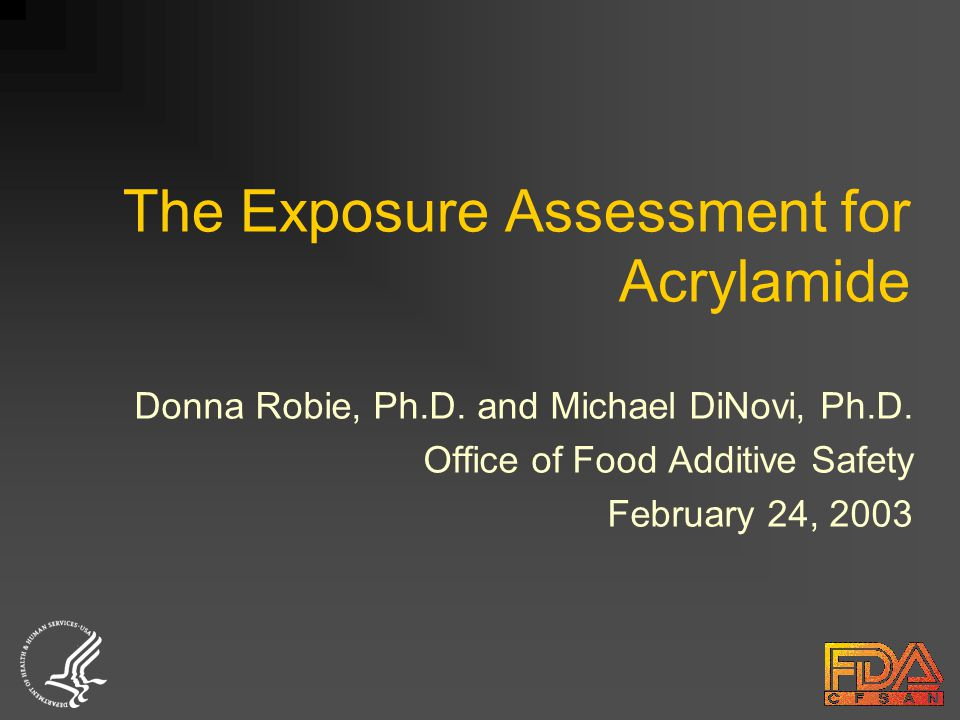 The Exposure Assessment for Acrylamide Donna Robie, Ph.D.