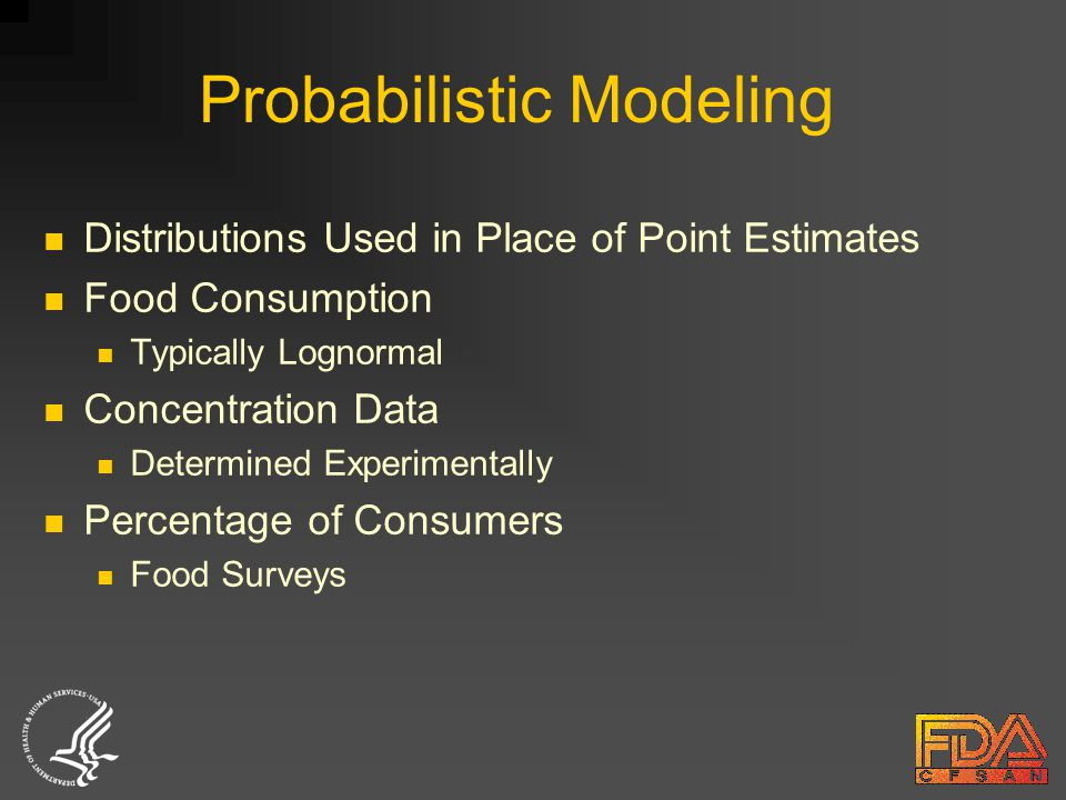 Probabilistic Modeling Distributions Used in Place of Point Estimates Food Consumption Typically Lognormal Concentration Data Determined Experimentally Percentage of Consumers Food Surveys