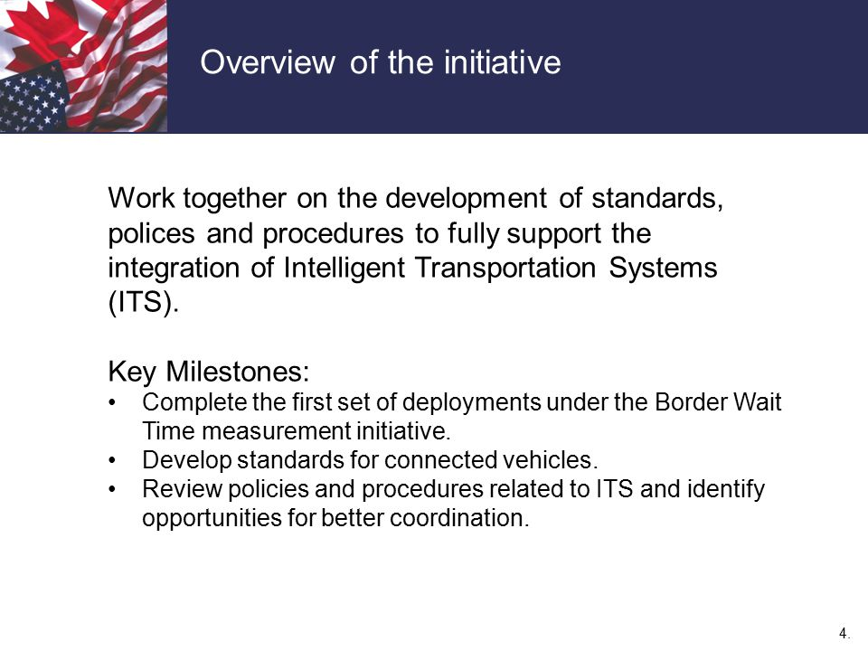 4. Overview of the initiative Work together on the development of standards, polices and procedures to fully support the integration of Intelligent Tr